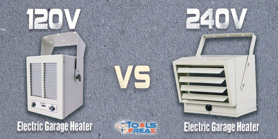 120v Vs 220v Electric Garage Heater The Pros And Cons Tools Freak Garage Heater Electric Garage Heaters Heater