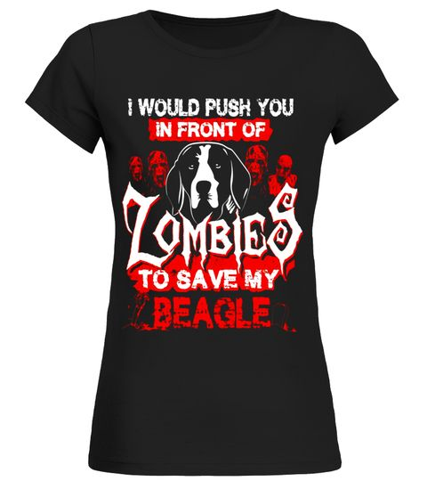 I Put You in Front Of Zombies To Save My Beagle T-shirt halloween - my halloween decorations