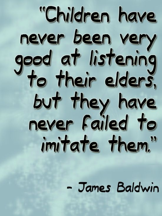 "#Quote ""Children have never been good at listening to their elders, but they have never failed to imitate them""."