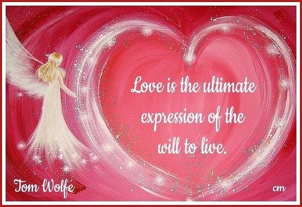 Love is the ultimate expression of the will to live.  Tom Wolfe #timwolfe #love #loveis #loveisagift #expression #livethelifeyoulove #arts #angels #memesdaily #paintings #heartart #angelart #lovequotes #quotesaboutlifequotesandsayings #livelife #lovelife #livelifetothefullest #quotesaboutloveandlife #quoteart #quotes #quoteaboutlove #words #journalist #lifeisart #beautyinfluencer #lifequotestoliveby #wings #paintme