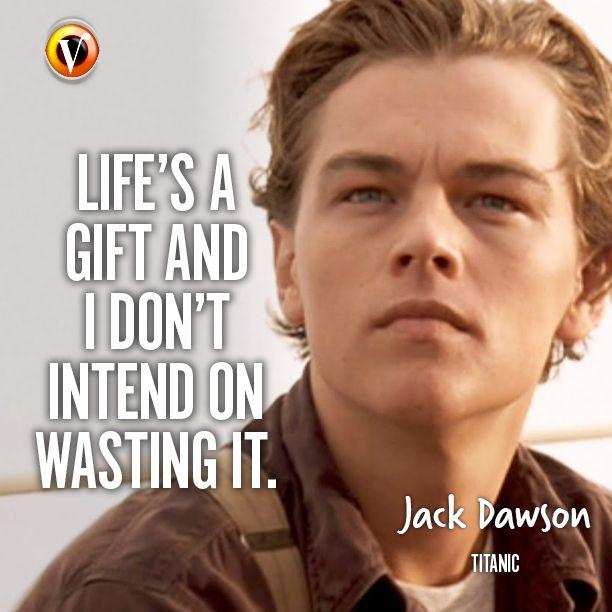 Jack Dawson Leonardo Dicaprio In Titanic Life S A Gift And I Don T Intend On Wasting It Quote Moviequote Superguide Titanic Citaten Ware Woorden Film