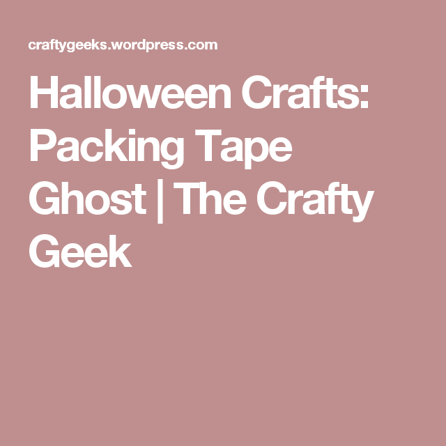 Halloween Crafts: Packing Tape Ghost | The Crafty Geek