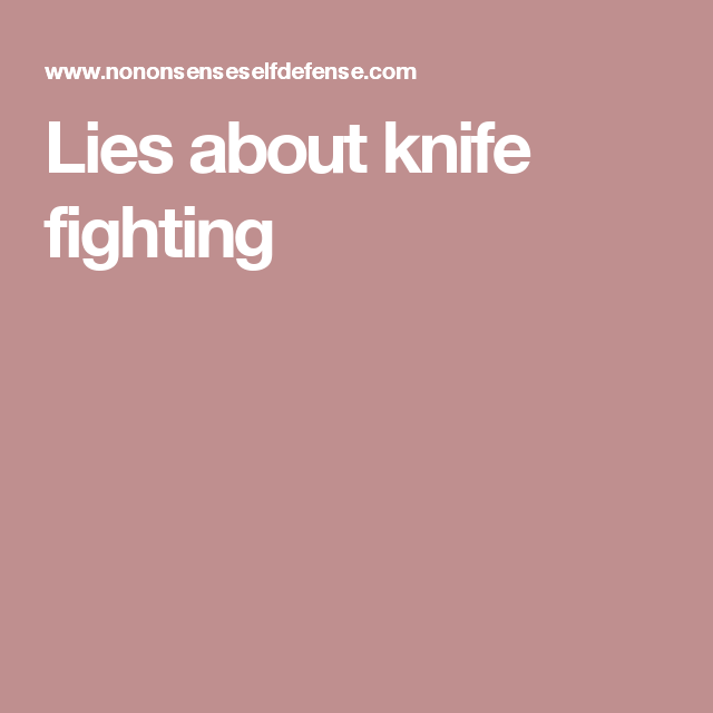 Lies about knife fighting