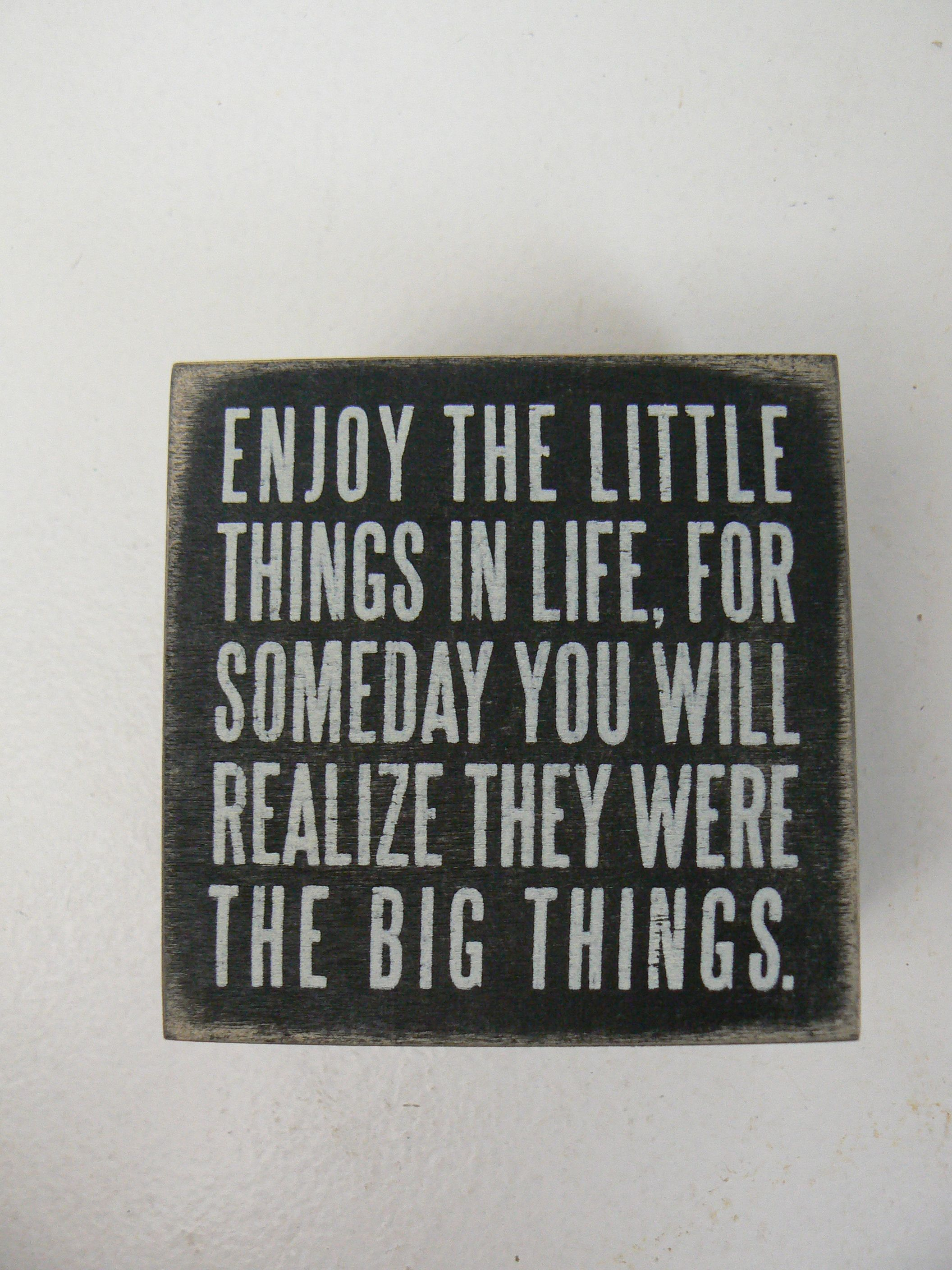 Enjoy the Little Things in Life, For Someday You Will Realize They Were The Big Things. Wood Box Sign Primitives by Kathy Home Decor
