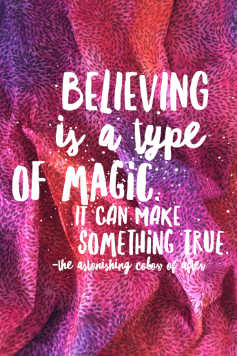 The Astonishing Color Of After Quote Believing Is A Type Of Magic It Can Make Something True Book Quotes Quotes Inspirational Quotes