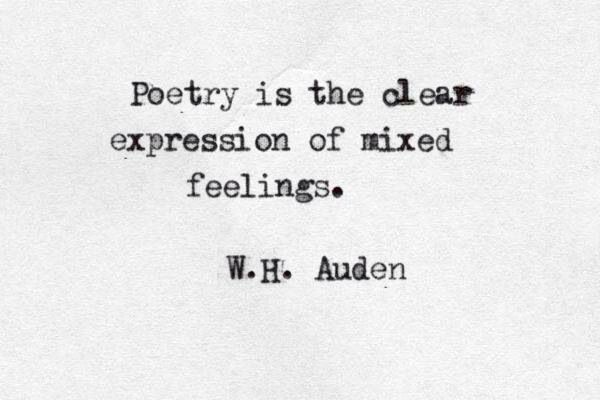 Poetry is the clear expression of mixed feelings