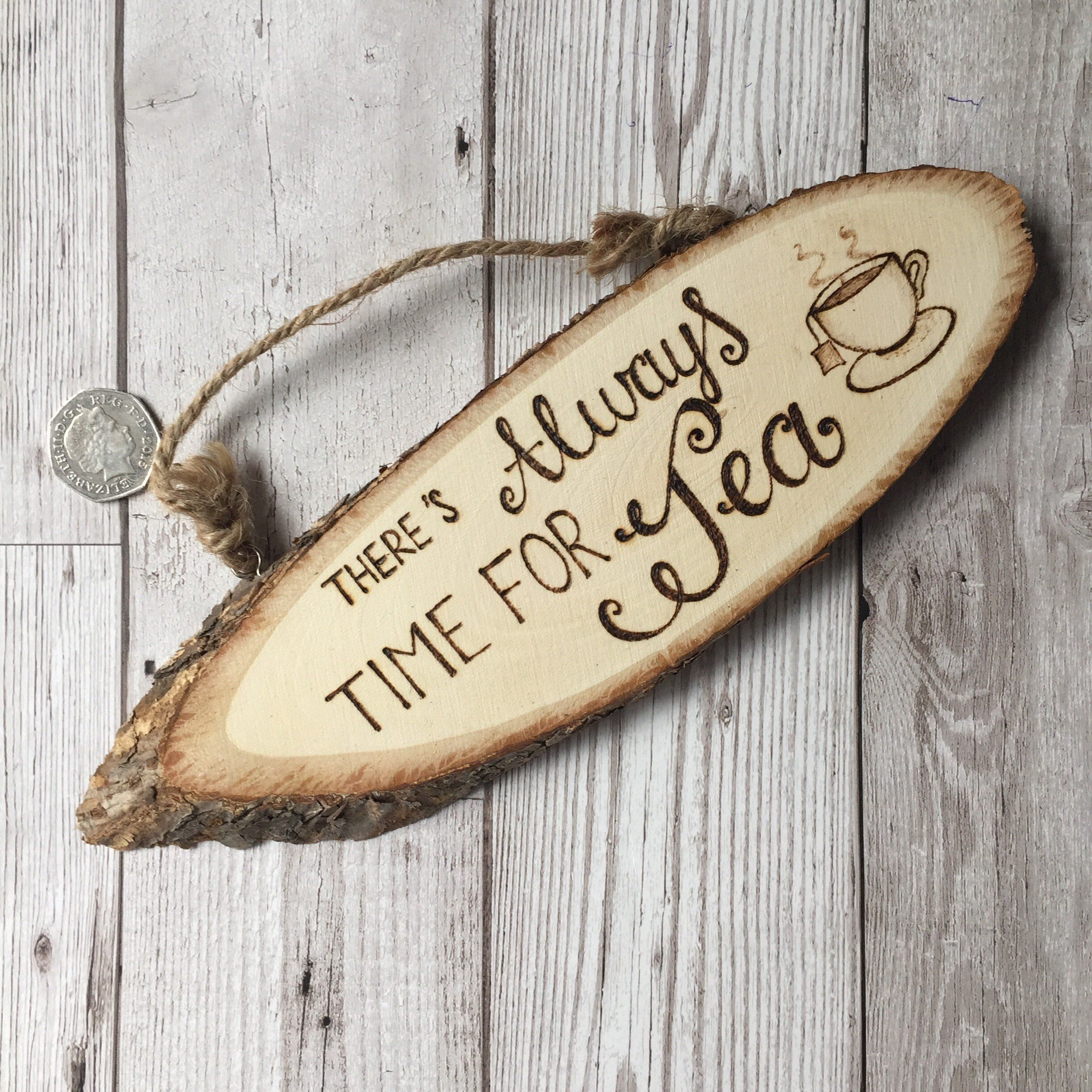 Hanging Wooden Log Slice There S Always Time For Tea Pyrography Woodburning Quote Sign Rustic Decor By Shinycra Wood Crafts Diy Pyrography Wood Burn Designs