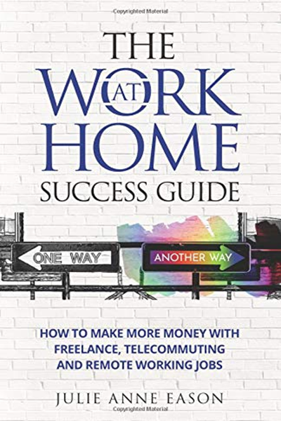 The Work At Home Success Guide: How to make more money with