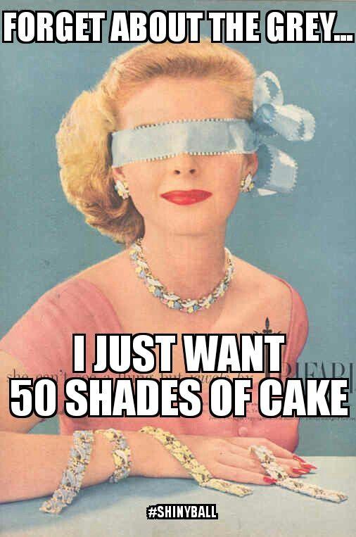 50 shade of grey? Nope, 50 shades of cake! Cake meme.