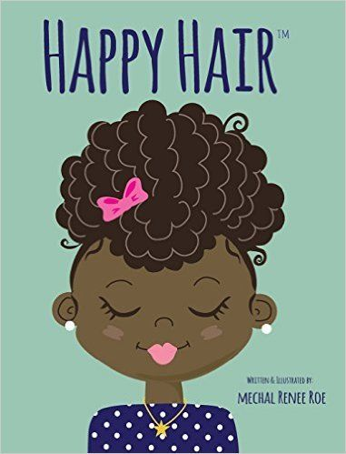 13 Children S Books That Encourage Kids To Love Black Hair Books For Black Girls Happy Hair Natural Hair Styles