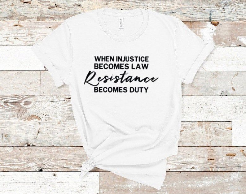 When Injustice Becomes Law Resistance Becomes Duty Shirt Blm Etsy Silhouette Shirt Protest Shirt Fan Shirts