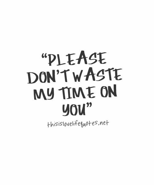 Latest Hd Please Dont Waste My Time Quotes Paulcong
