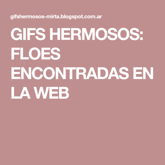 GIFS HERMOSOS: FLOES ENCONTRADAS EN LA WEB