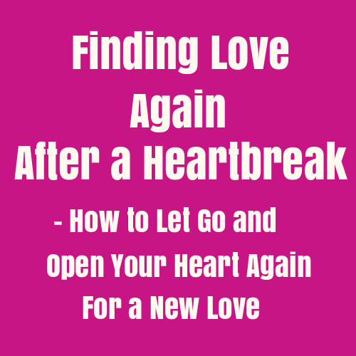 how to start dating after heartbreak