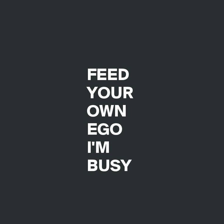 feed your own ego i m busy inspiration words quotes