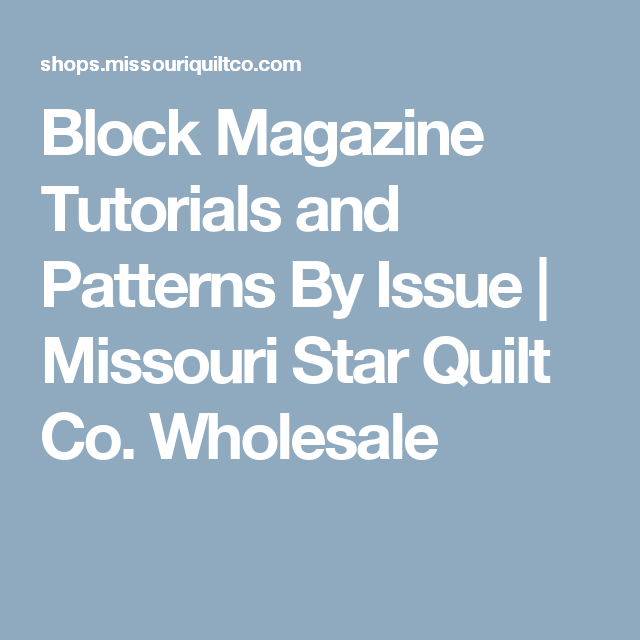 Block Magazine Tutorials and Patterns By Issue | Missouri Star ... : missouri star quilt magazine - Adamdwight.com