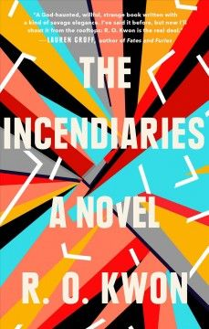 The Incendiaries by R.O. Kwon. A shocking novel of violence, love, faith, and loss, as a young woman at an elite American university is drawn into acts of domestic terrorism by a cult tied to North Korea.