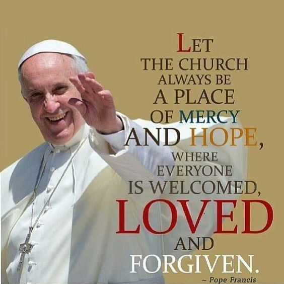 Let The Church Always Be A Place Of Mercy And Hope Where Everyone
