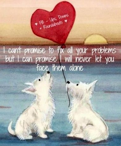 Never Face Them Alone With A Westie By Your Side Dog Quotes I