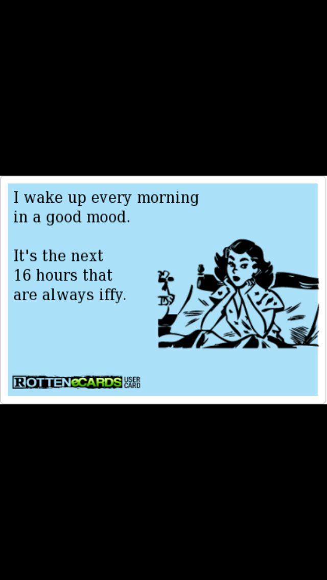 I wake up in a good mood...