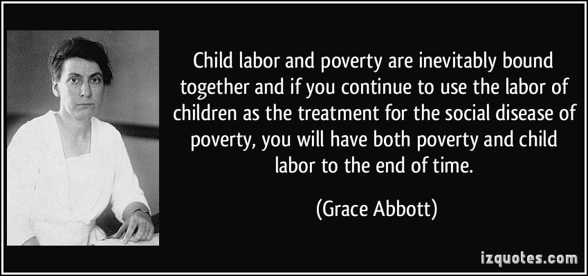 Quote For Child Labor: Child Labor And Poverty Are Inevitably Bound Together And
