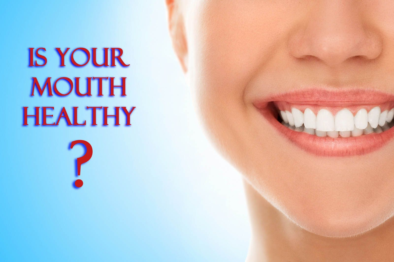 A healthy mouth means clean teeth and no gum related