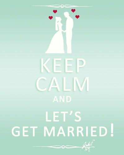 Keep Calm And Let S Get Married Wedding Quotes Funny Wedding Quotes Funny Quotes