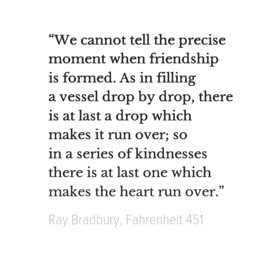 Quotes From Fahrenheit 451 We Cannot Tell The Precise Moment When Friendship Is Formed .