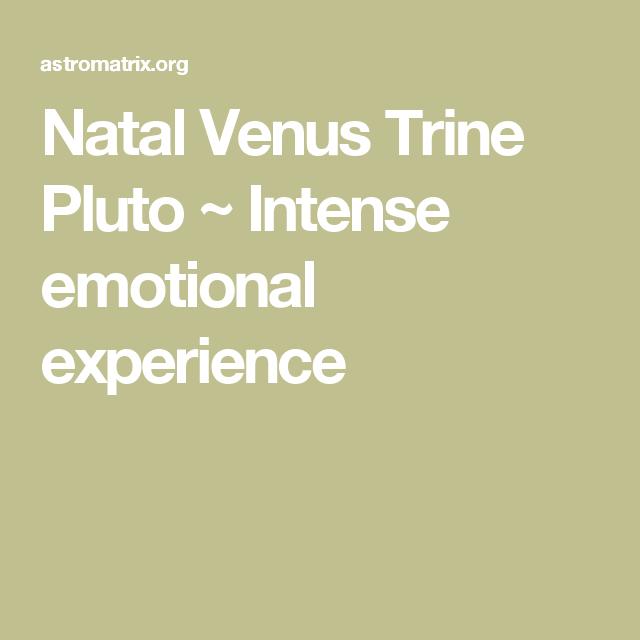 Natal Venus Trine Pluto ~ Intense emotional experience   LIBRA/VENUS