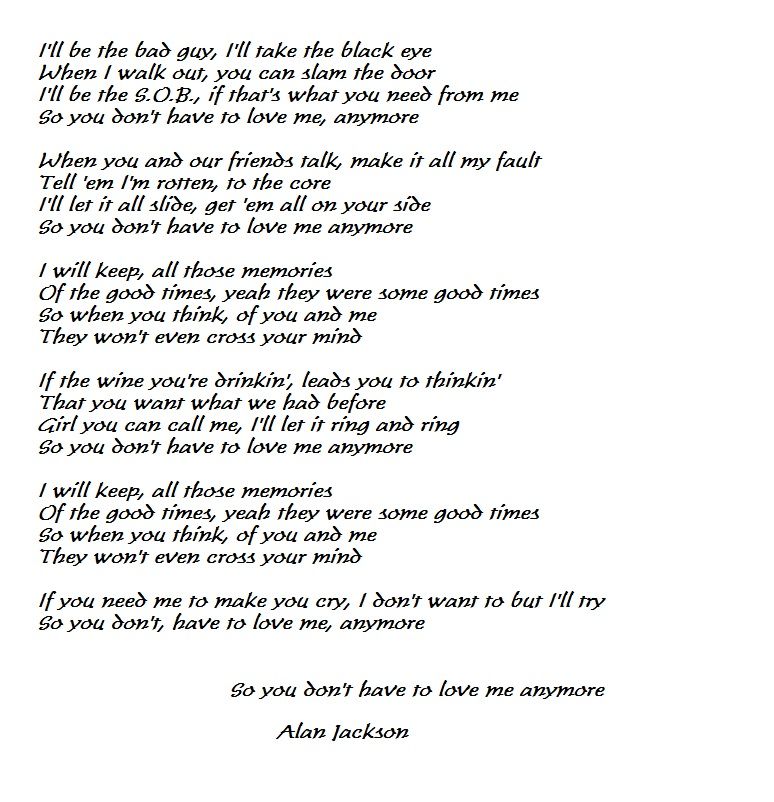Lyric song lyrics to say i love you : Alan Jackson..So You Don't Have to Love Me Anymore Pretty powerful ...