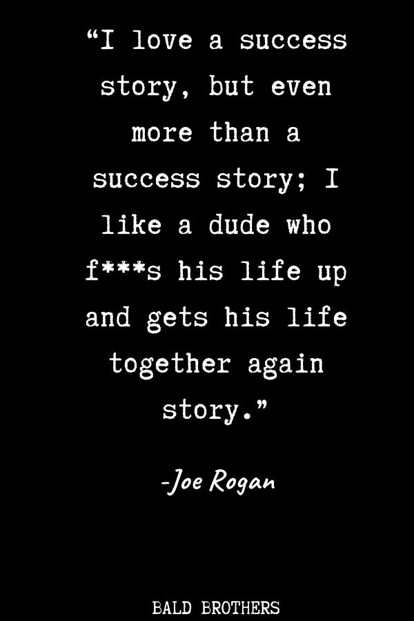 21 Highly Motivational Joe Rogan Quotes Joe Rogan Quotes Hero Quotes Vision Quotes