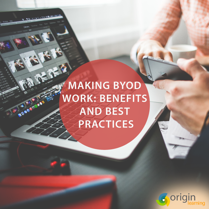 Making BYOD Work: Benefits And Best Practices