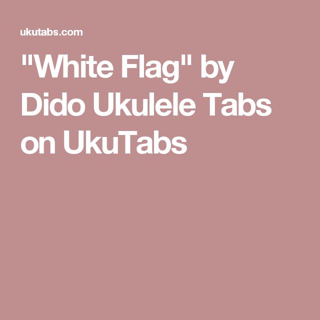 White Flag By Dido Ukulele Tabs On Ukutabs White Flag Ukulele Tabs Ukulele