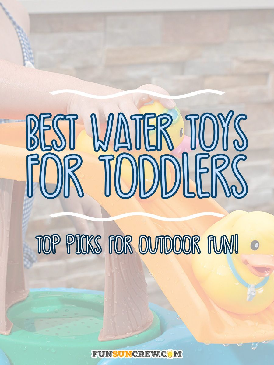 best water toys for toddlers outdoor toys for summer 2017