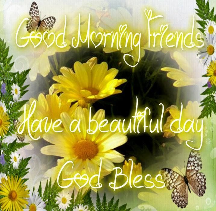 Good Morning, Have a beautiful day! God Bless
