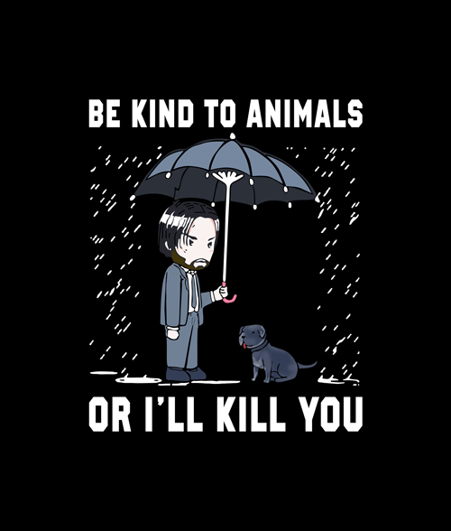 63c5e286 John Wick Be Kind To Animals Or I'll Kill You T Shirt in 2019 ...