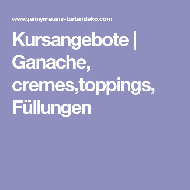Kursangebote | Ganache, cremes,toppings, Füllungen