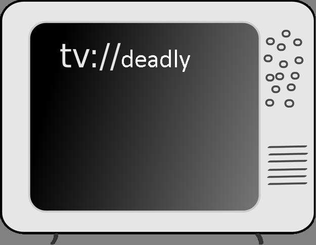 Deadly TV