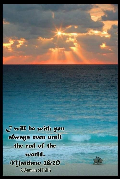 Matthew 2820 I Am With You Always Even Unto The End Of The World