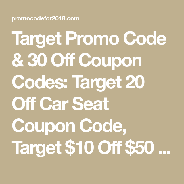 Target Promo Code 30 Off Coupon Codes Target 20 Off Car Seat