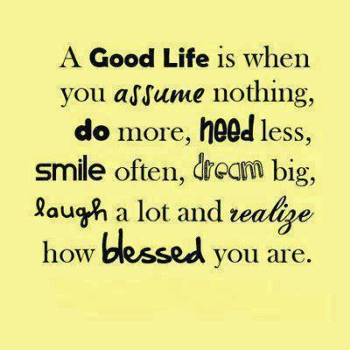 Motivational Wallpaper On Life : A Good Life Is When You Assume Nothing Do  More , Need Less Smile Often Dreams Big Laugh A Lot And Realize How Blessed  You ...