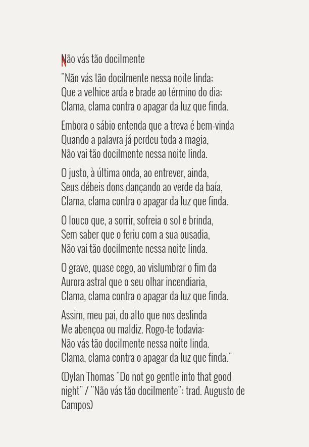 """(Dylan Thomas """"Do not go gentle into that good night"""" / """"Não vás tão docilmente"""": trad. Augusto de Campos)"""