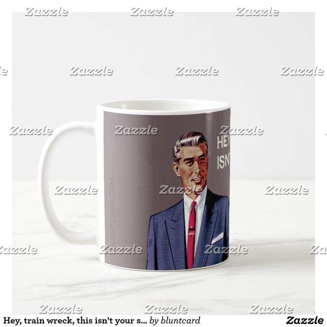 Hey train wreck this isnut your station funny coffee mug funny