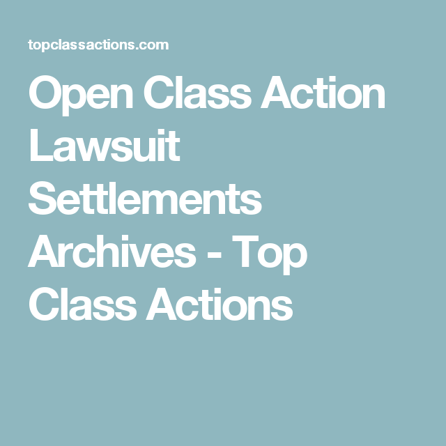 Open Class Action Lawsuits >> Open Class Action Lawsuit Settlements Archives Top Class Actions