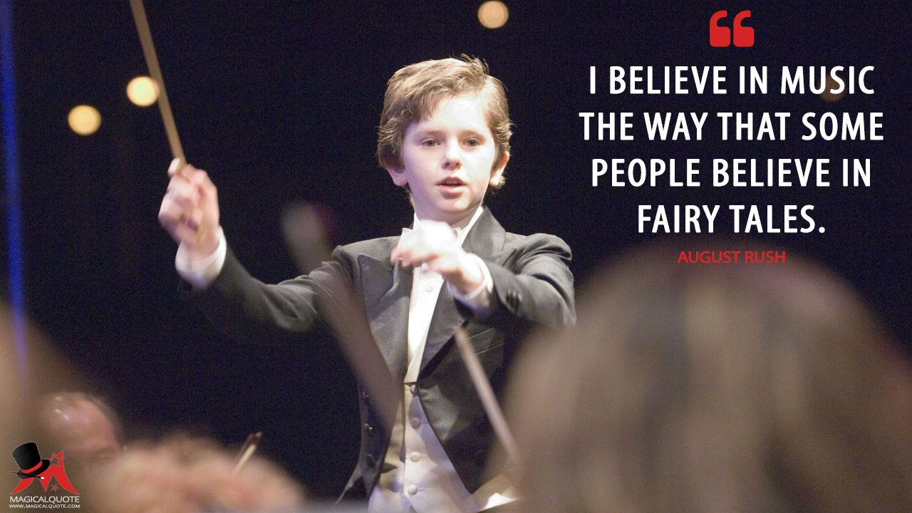 August Rush: I believe in music the way that some people believe in fairy tales.  More on: http://www.magicalquote.com/movie/august-rush/ #AugustRush #moviequotes
