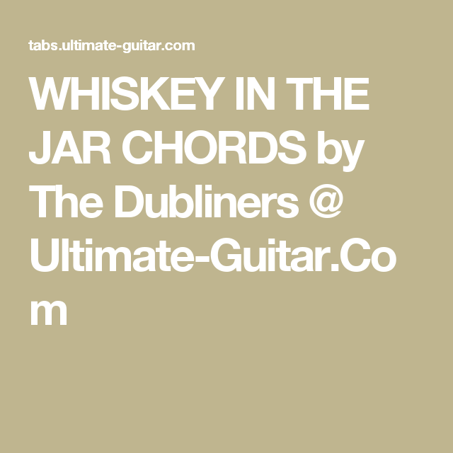 WHISKEY IN THE JAR CHORDS by The Dubliners @ Ultimate-Guitar.Com ...