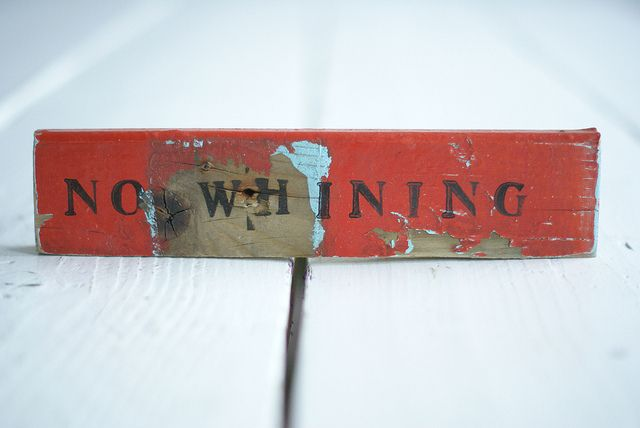 [no whining] by wood & wool stool, via Flickr