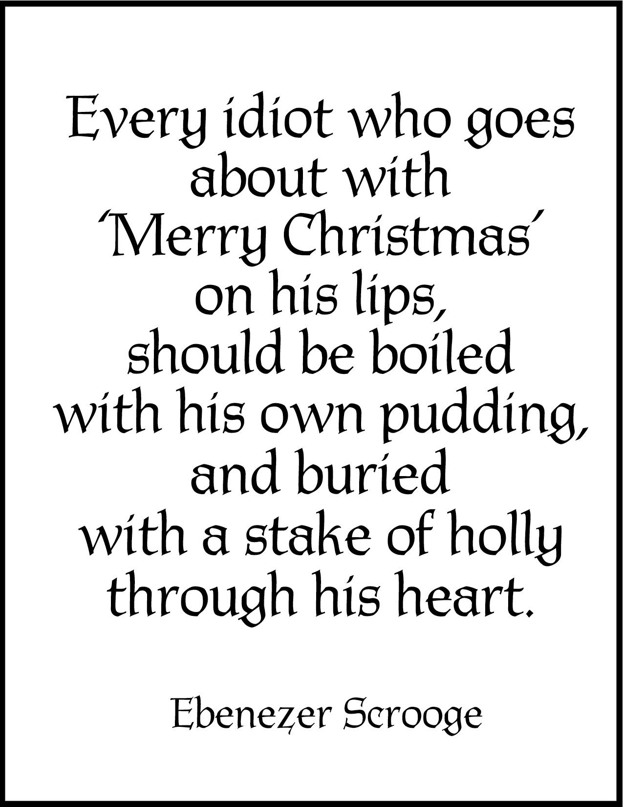 A Christmas Carol Scrooge Quotes.Every Idiot Who Goes About With Merry Christmas On His