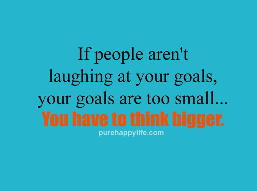 Motivational Quotes If People Aren T Laughing At Your Goals Your Goals Business Inspiration Quotes Courage Quotes Motivational Quotes