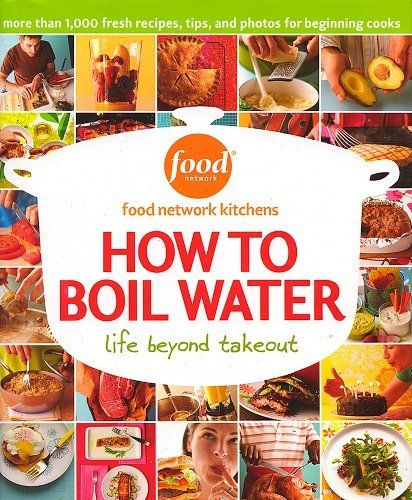 How to boil water by food network kitchens httpamazondp food networks how to boil water life beyond takeout cookbook forumfinder Image collections